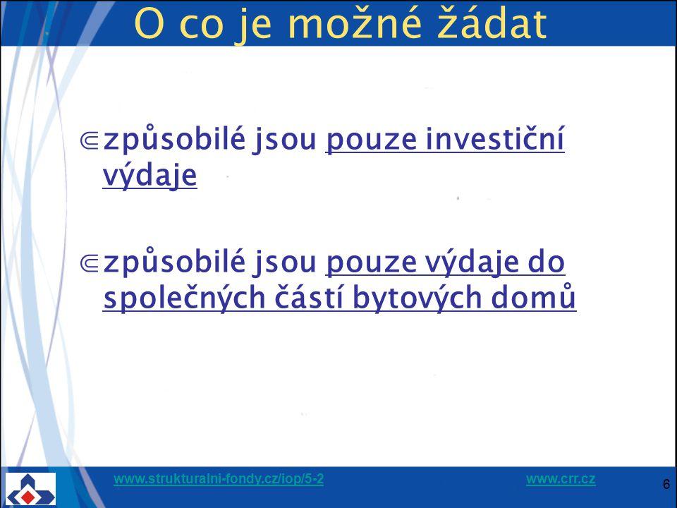 www.strukturalni-fondy.cz/iop/5-2www.strukturalni-fondy.cz/iop/5-2 www.crr.czwww.crr.cz 6 O co je možné žádat ⋐způsobilé jsou pouze investiční výdaje