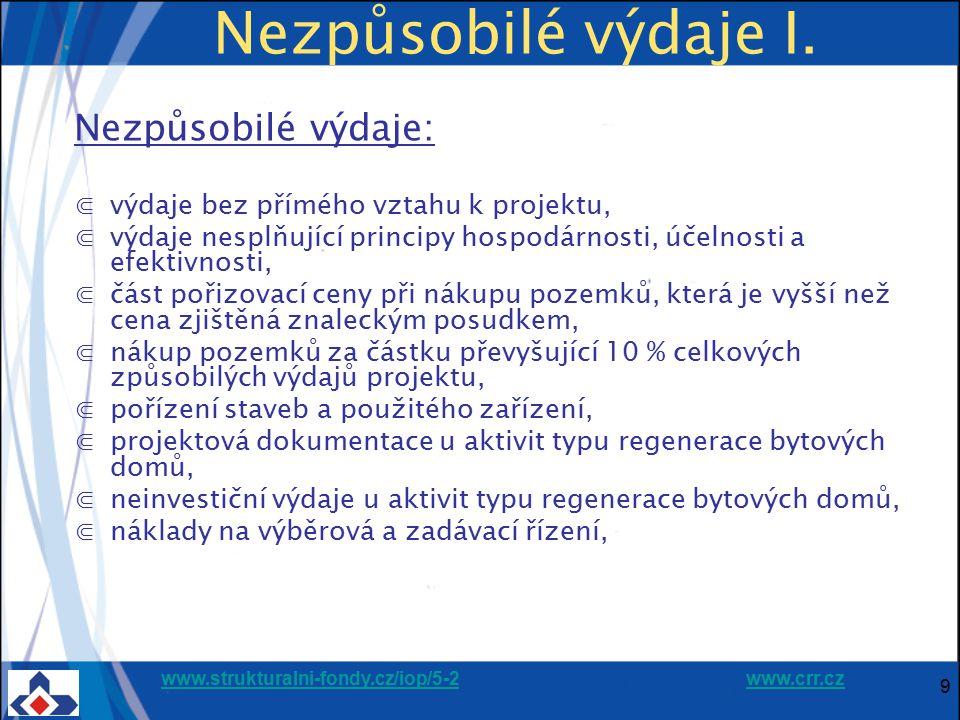 www.strukturalni-fondy.cz/iop/5-2www.strukturalni-fondy.cz/iop/5-2 www.crr.czwww.crr.cz 9 Nezpůsobilé výdaje I. Nezpůsobilé výdaje: ⋐výdaje bez příméh
