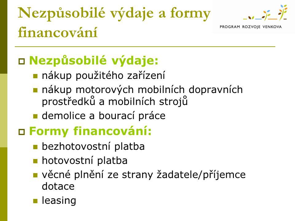 Nezpůsobilé výdaje a formy financování  Nezpůsobilé výdaje: nákup použitého zařízení nákup motorových mobilních dopravních prostředků a mobilních str