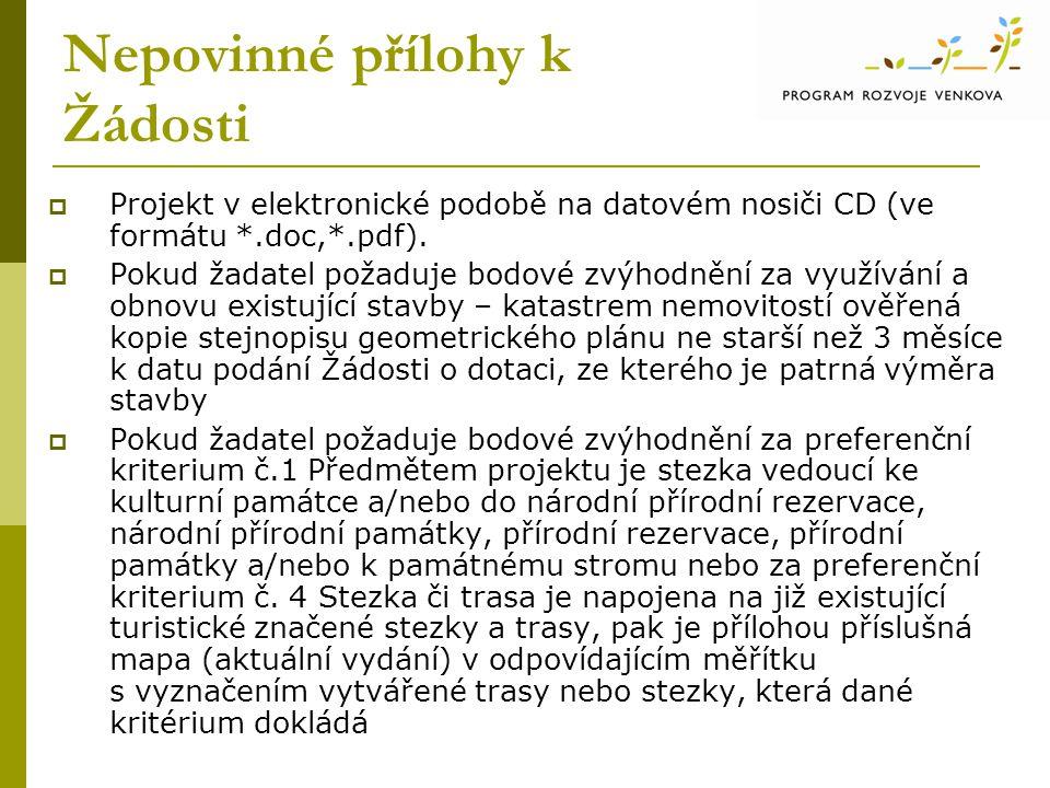 Nepovinné přílohy k Žádosti  Projekt v elektronické podobě na datovém nosiči CD (ve formátu *.doc,*.pdf).  Pokud žadatel požaduje bodové zvýhodnění
