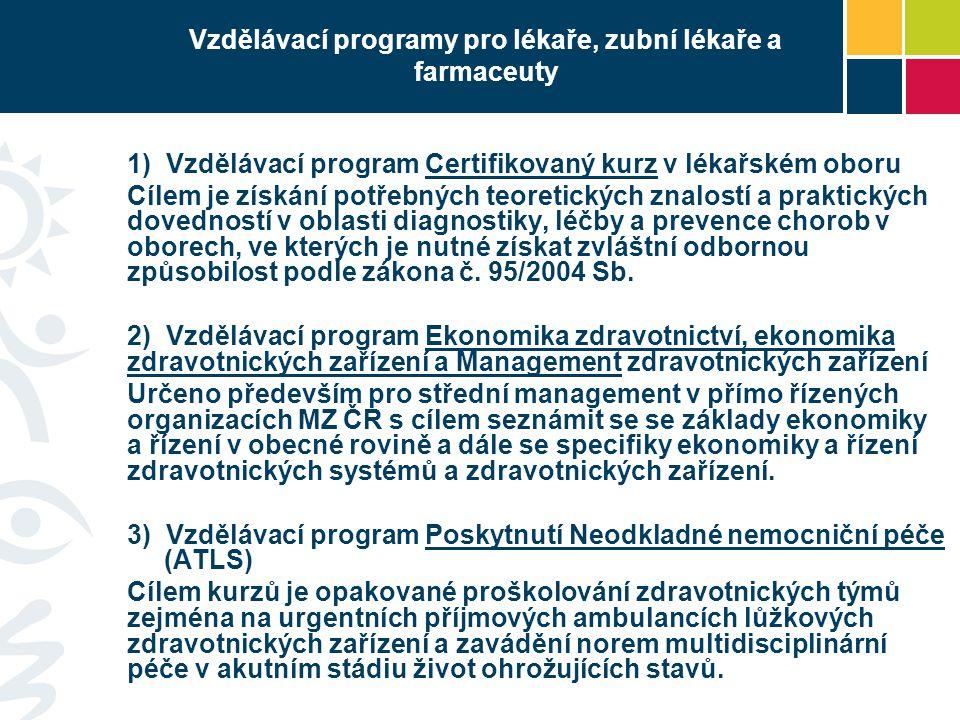 Vzdělávací programy pro lékaře, zubní lékaře a farmaceuty 1) Vzdělávací program Certifikovaný kurz v lékařském oboru Cílem je získání potřebných teore