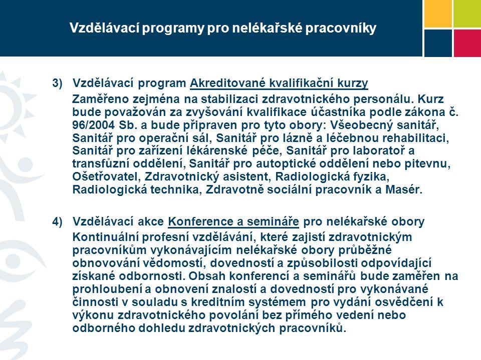 Vzdělávací programy pro nelékařské pracovníky 3) Vzdělávací program Akreditované kvalifikační kurzy Zaměřeno zejména na stabilizaci zdravotnického per