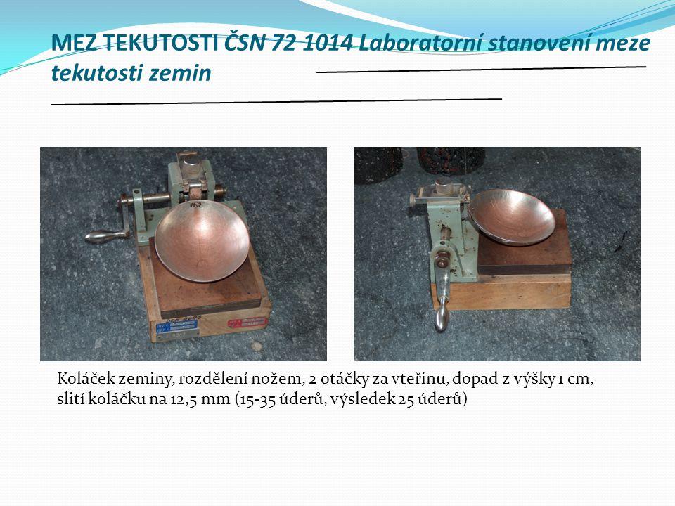 MEZ TEKUTOSTI ČSN 72 1014 Laboratorní stanovení meze tekutosti zemin Koláček zeminy, rozdělení nožem, 2 otáčky za vteřinu, dopad z výšky 1 cm, slití k