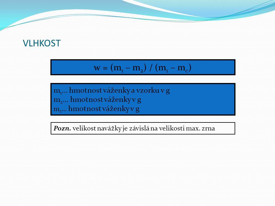 VLHKOST w = (m 1 – m 2 ) / (m 1 – m c ) m 1 … hmotnost váženky a vzorku v g m 2 … hmotnost váženky v g m c … hmotnost váženky v g Pozn. velikost naváž