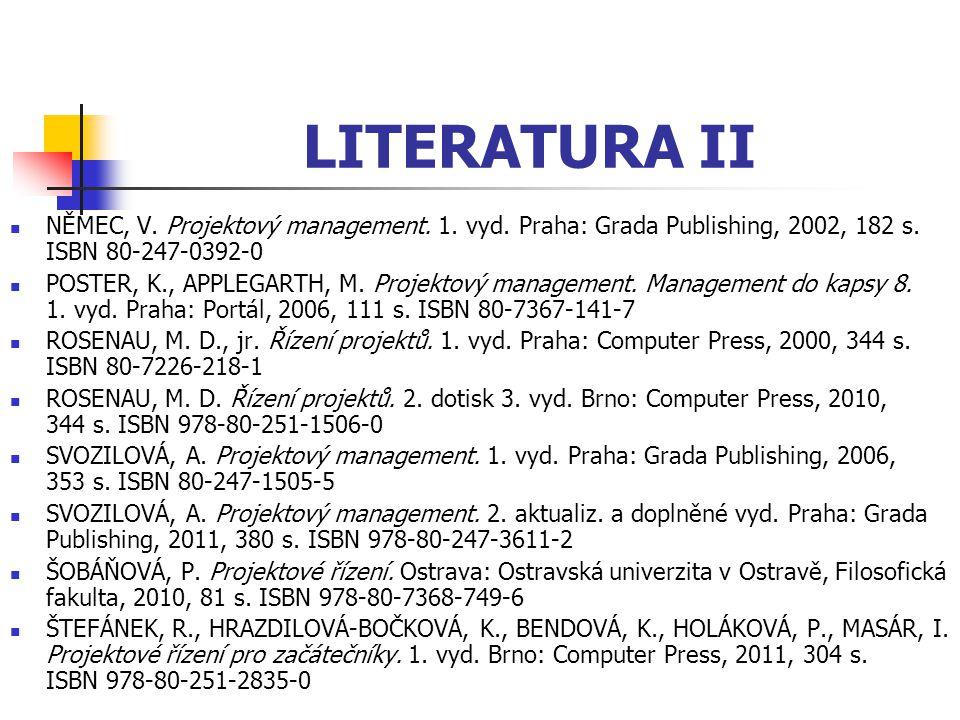 LITERATURA II NĚMEC, V. Projektový management. 1. vyd. Praha: Grada Publishing, 2002, 182 s. ISBN 80-247-0392-0 POSTER, K., APPLEGARTH, M. Projektový