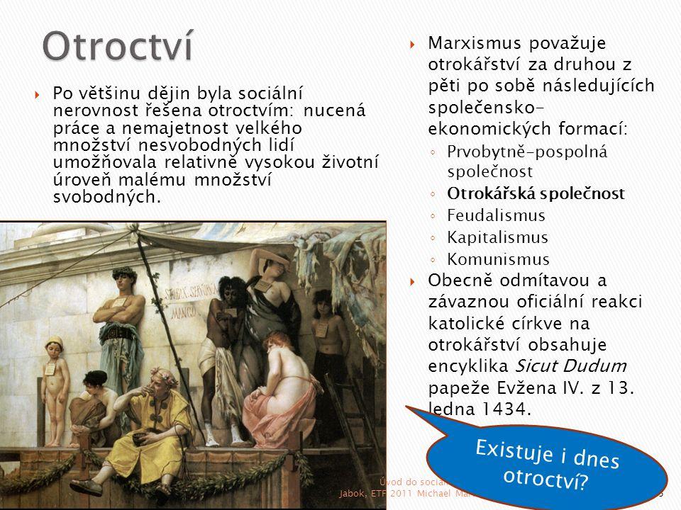  Po většinu dějin byla sociální nerovnost řešena otroctvím: nucená práce a nemajetnost velkého množství nesvobodných lidí umožňovala relativně vysoko