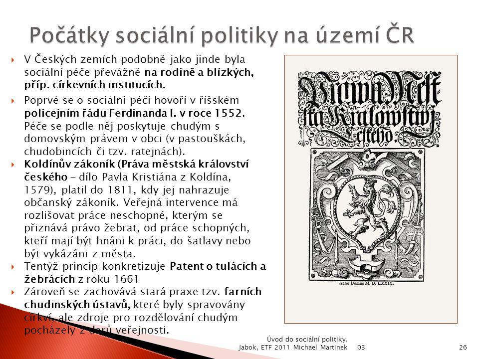  V Českých zemích podobně jako jinde byla sociální péče převážně na rodině a blízkých, příp. církevních institucích.  Poprvé se o sociální péči hovo