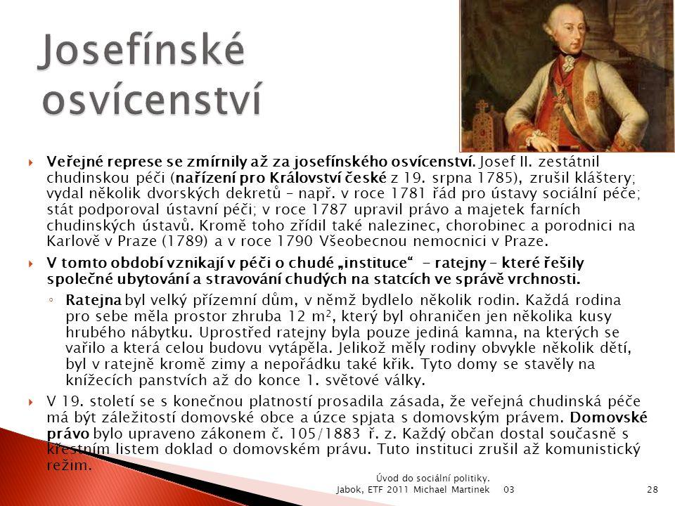  Veřejné represe se zmírnily až za josefínského osvícenství. Josef II. zestátnil chudinskou péči (nařízení pro Království české z 19. srpna 1785), zr