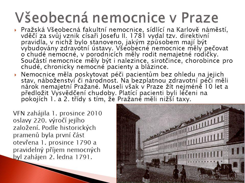  Pražská Všeobecná fakultní nemocnice, sídlící na Karlově náměstí, vděčí za svůj vznik císaři Josefu II. 1781 vydal tzv. direktivní pravidla, v nichž