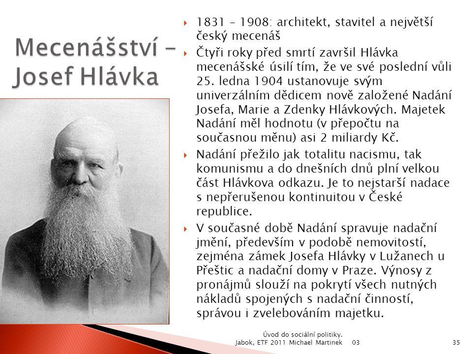  1831 – 1908: architekt, stavitel a největší český mecenáš  Čtyři roky před smrtí završil Hlávka mecenášské úsilí tím, že ve své poslední vůli 25. l