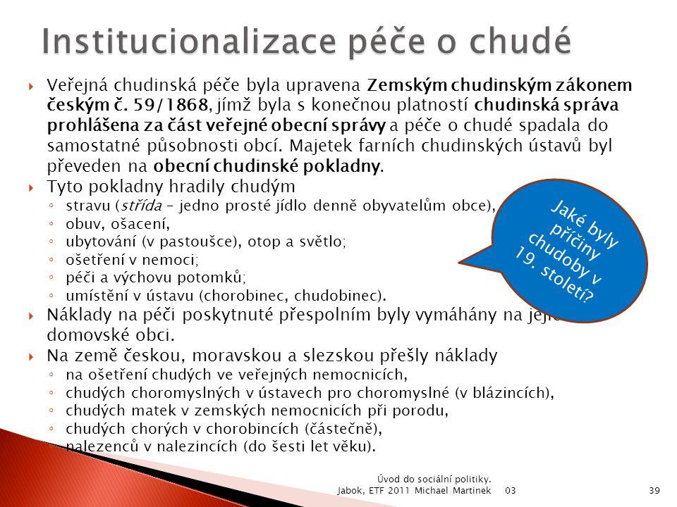  Veřejná chudinská péče byla upravena Zemským chudinským zákonem českým č. 59/1868, jímž byla s konečnou platností chudinská správa prohlášena za čás