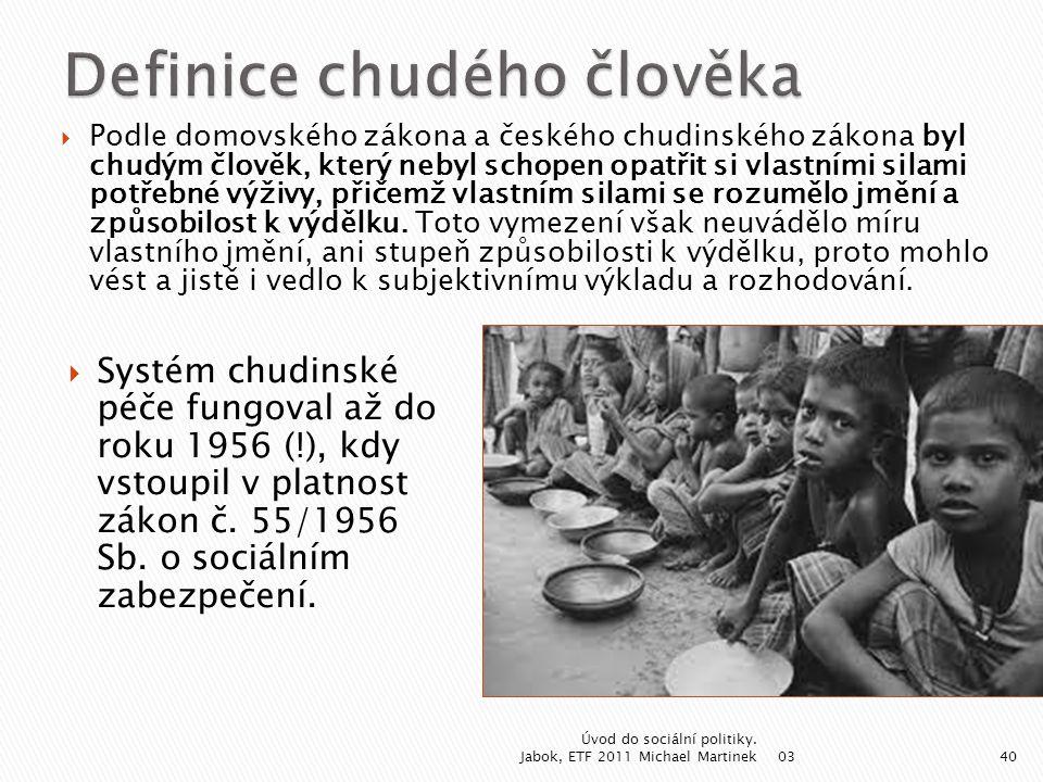  Podle domovského zákona a českého chudinského zákona byl chudým člověk, který nebyl schopen opatřit si vlastními silami potřebné výživy, přičemž vla