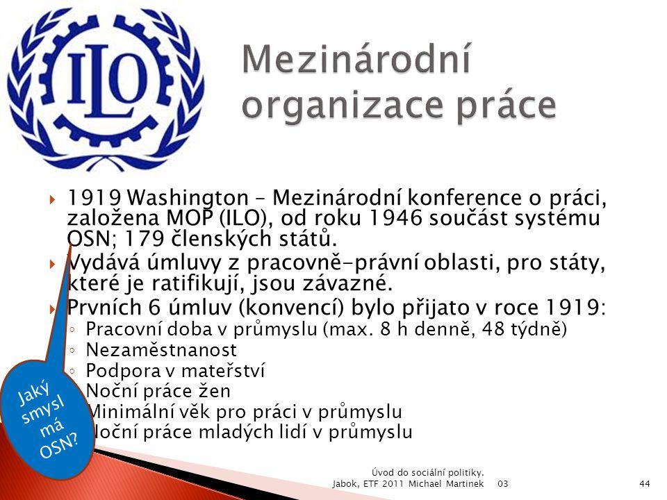  1919 Washington – Mezinárodní konference o práci, založena MOP (ILO), od roku 1946 součást systému OSN; 179 členských států.  Vydává úmluvy z praco