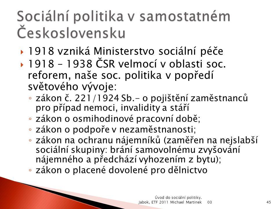  1918 vzniká Ministerstvo sociální péče  1918 – 1938 ČSR velmocí v oblasti soc. reforem, naše soc. politika v popředí světového vývoje: ◦ zákon č. 2