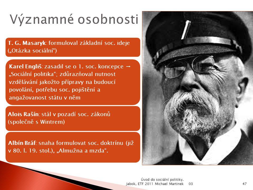 """T. G. Masaryk: formuloval základní soc. ideje (""""Otázka sociální"""") Karel Engliš: zasadil se o 1. soc. koncepce → """"Sociální politika""""; zdůrazňoval nutno"""