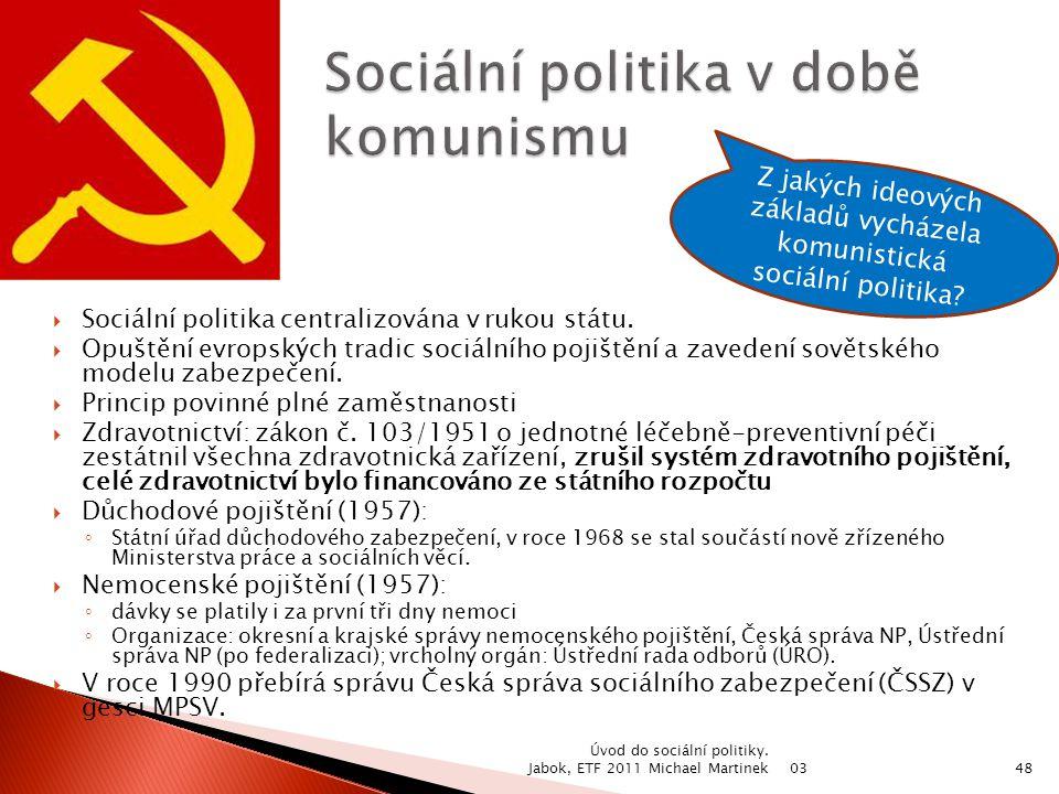 Sociální politika centralizována v rukou státu.  Opuštění evropských tradic sociálního pojištění a zavedení sovětského modelu zabezpečení.  Princi