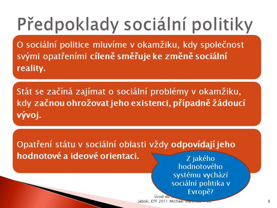 O sociální politice mluvíme v okamžiku, kdy společnost svými opatřeními cíleně směřuje ke změně sociální reality. Stát se začíná zajímat o sociální pr
