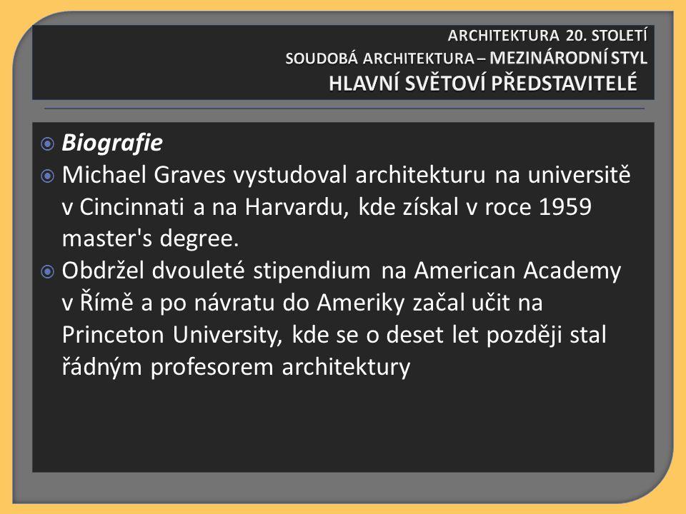  Biografie  Michael Graves vystudoval architekturu na universitě v Cincinnati a na Harvardu, kde získal v roce 1959 master s degree.