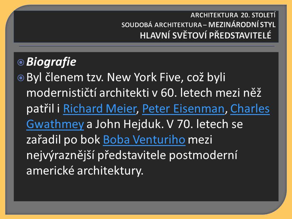  Biografie  Byl členem tzv. New York Five, což byli modernističtí architekti v 60.
