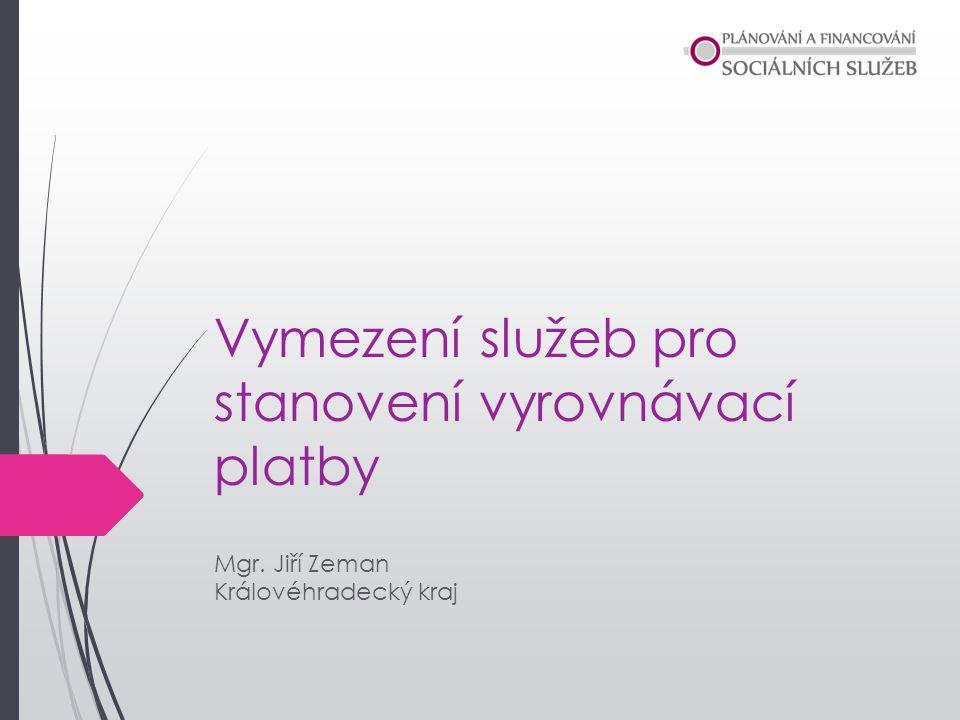 Vymezení služeb pro stanovení vyrovnávací platby Mgr. Jiří Zeman Královéhradecký kraj