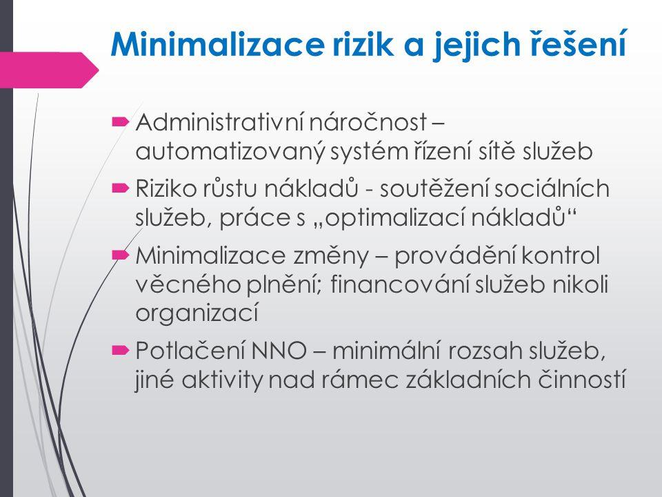 Minimalizace rizik a jejich řešení  Administrativní náročnost – automatizovaný systém řízení sítě služeb  Riziko růstu nákladů - soutěžení sociálníc