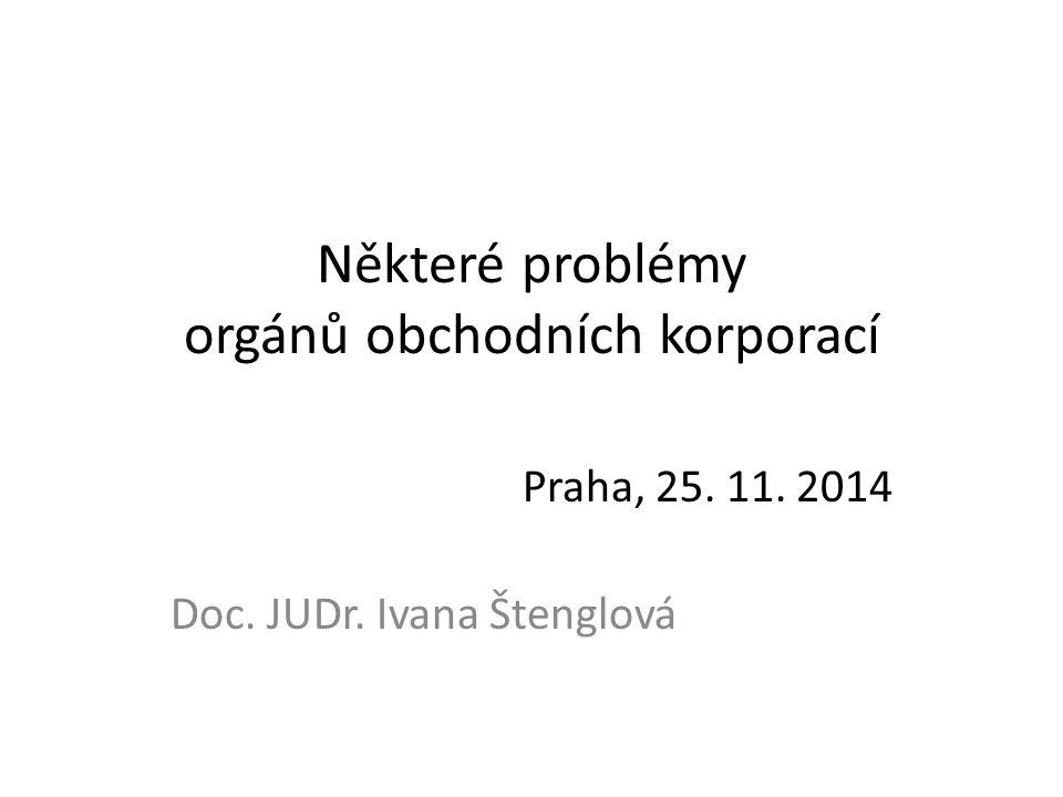 Některé problémy orgánů obchodních korporací Praha, 25. 11. 2014 Doc. JUDr. Ivana Štenglová
