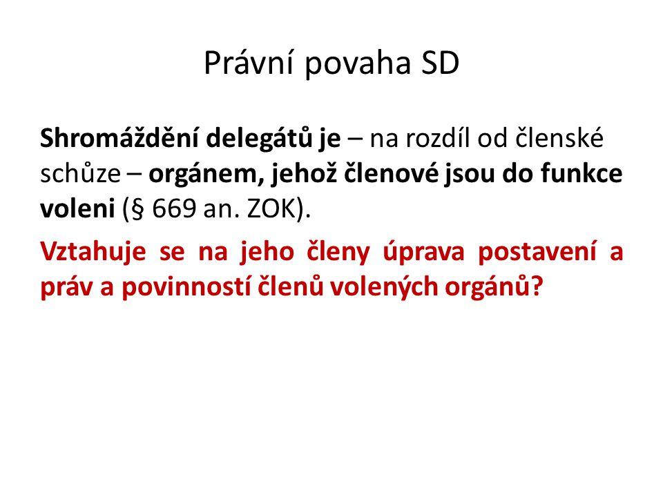 Právní povaha SD Shromáždění delegátů je – na rozdíl od členské schůze – orgánem, jehož členové jsou do funkce voleni (§ 669 an. ZOK). Vztahuje se na