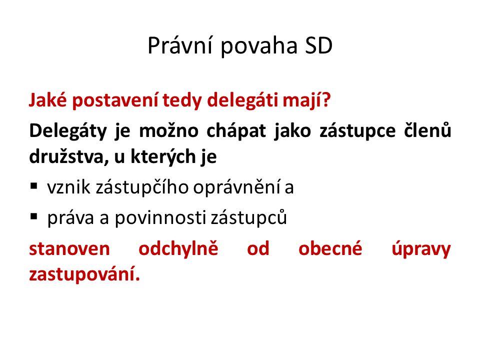 Právní povaha SD Jaké postavení tedy delegáti mají? Delegáty je možno chápat jako zástupce členů družstva, u kterých je  vznik zástupčího oprávnění a