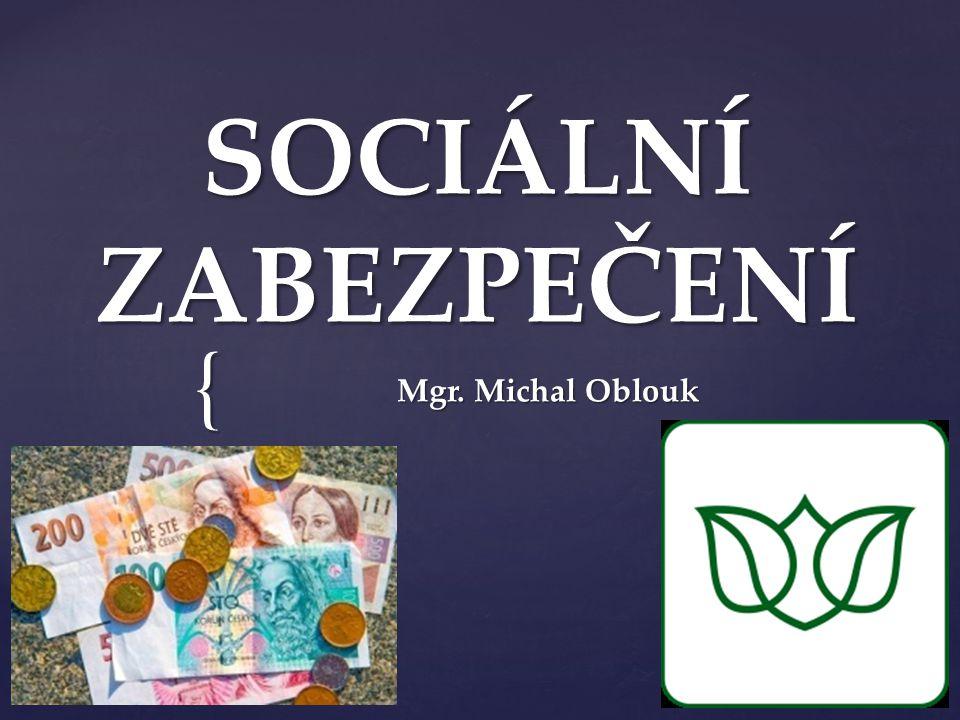 { SOCIÁLNÍ ZABEZPEČENÍ Mgr. Michal Oblouk