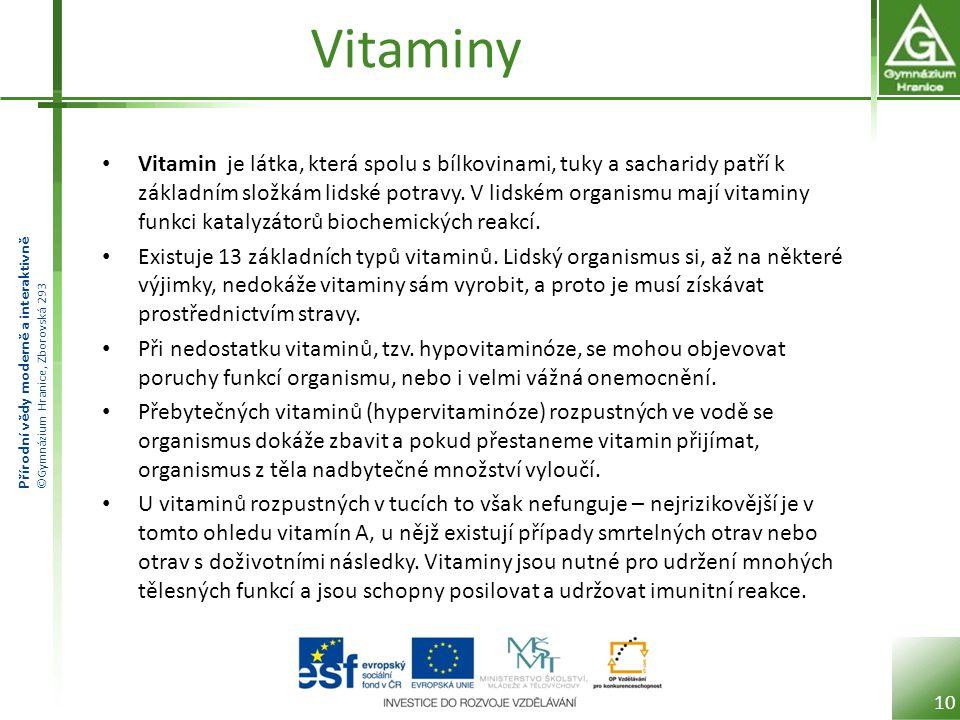 Přírodní vědy moderně a interaktivně ©Gymnázium Hranice, Zborovská 293 Vitaminy Vitamin je látka, která spolu s bílkovinami, tuky a sacharidy patří k