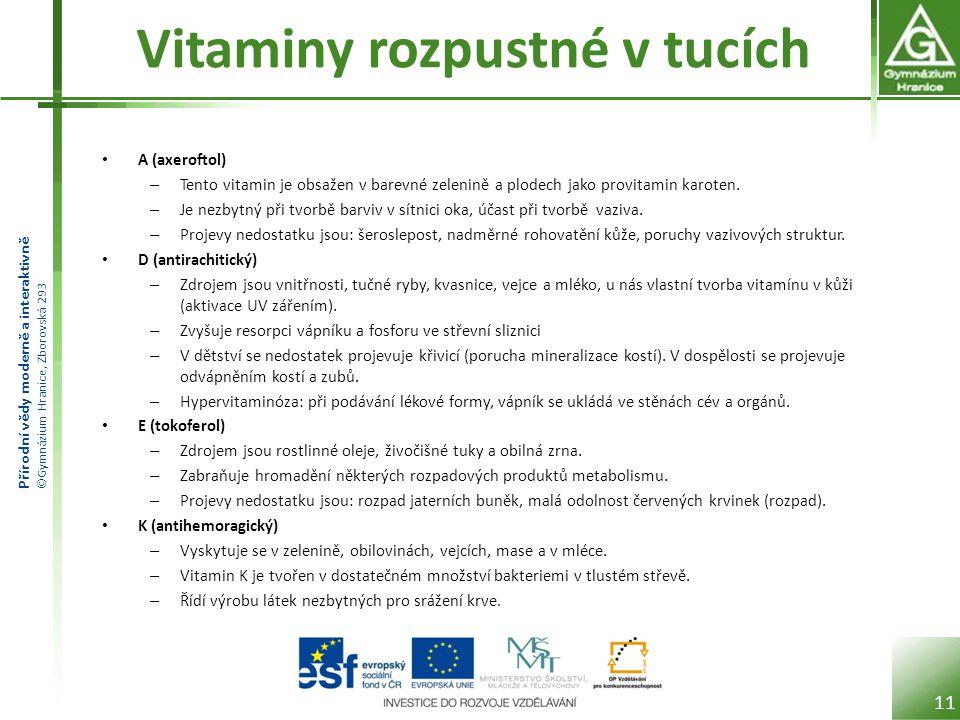 Přírodní vědy moderně a interaktivně ©Gymnázium Hranice, Zborovská 293 Vitaminy rozpustné v tucích A (axeroftol) – Tento vitamin je obsažen v barevné