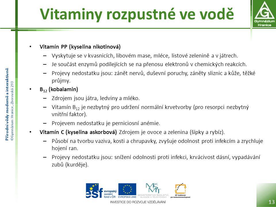 Přírodní vědy moderně a interaktivně ©Gymnázium Hranice, Zborovská 293 Vitaminy rozpustné ve vodě Vitamín PP (kyselina nikotinová) – Vyskytuje se v kv