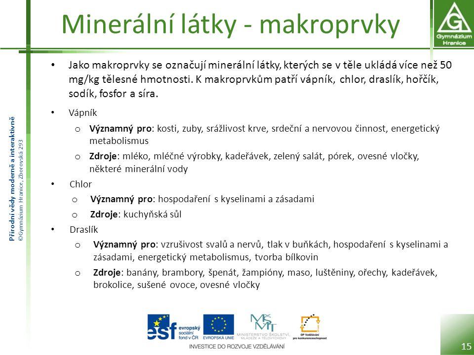 Přírodní vědy moderně a interaktivně ©Gymnázium Hranice, Zborovská 293 Minerální látky - makroprvky Jako makroprvky se označují minerální látky, který