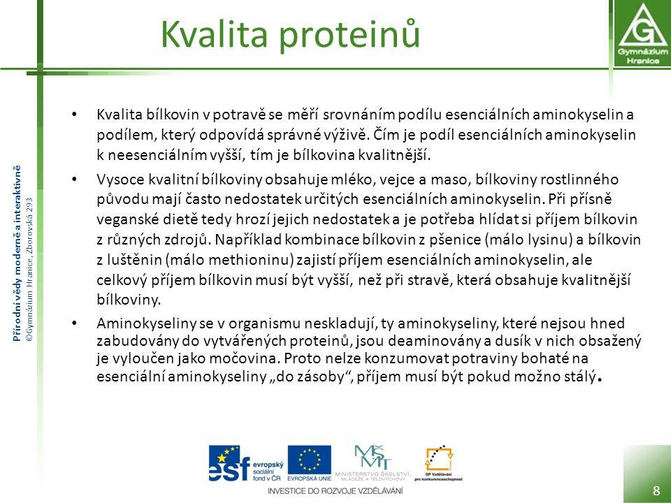 Přírodní vědy moderně a interaktivně ©Gymnázium Hranice, Zborovská 293 Kvalita proteinů Kvalita bílkovin v potravě se měří srovnáním podílu esenciální