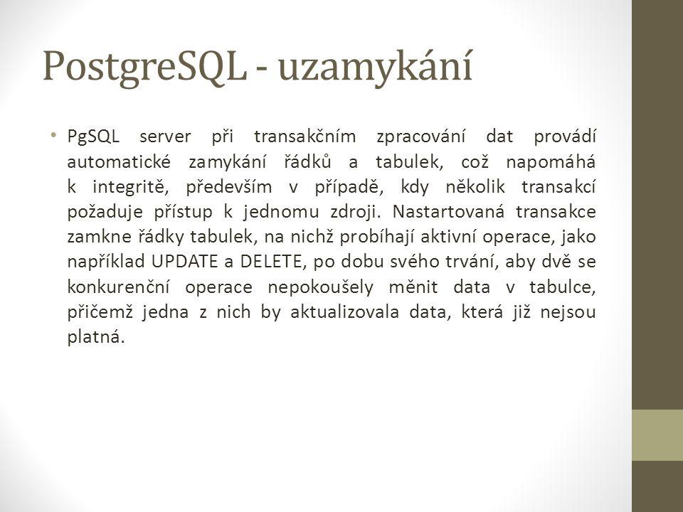 PostgreSQL - uzamykání PgSQL server při transakčním zpracování dat provádí automatické zamykání řádků a tabulek, což napomáhá k integritě, především v případě, kdy několik transakcí požaduje přístup k jednomu zdroji.