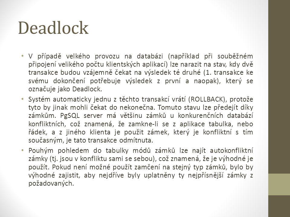 Deadlock V případě velkého provozu na databázi (například při souběžném připojení velikého počtu klientských aplikací) lze narazit na stav, kdy dvě transakce budou vzájemně čekat na výsledek té druhé (1.