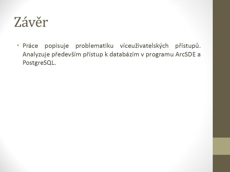 Závěr Práce popisuje problematiku víceuživatelských přístupů. Analyzuje především přístup k databázím v programu ArcSDE a PostgreSQL.