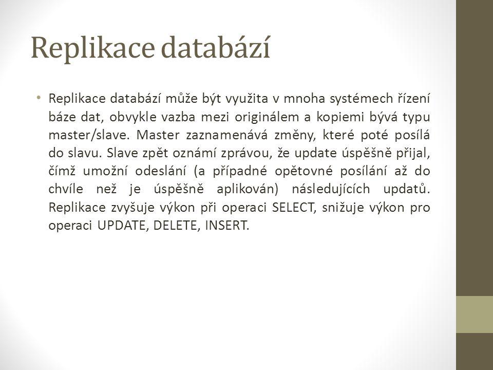 Replikace databází Master/Slave replikaci podporuje jeden hlavní server, který přijímá požadavky na zápis a čtení, a několik podřízených serverů, které umožňují pouze čtení (SELECT).