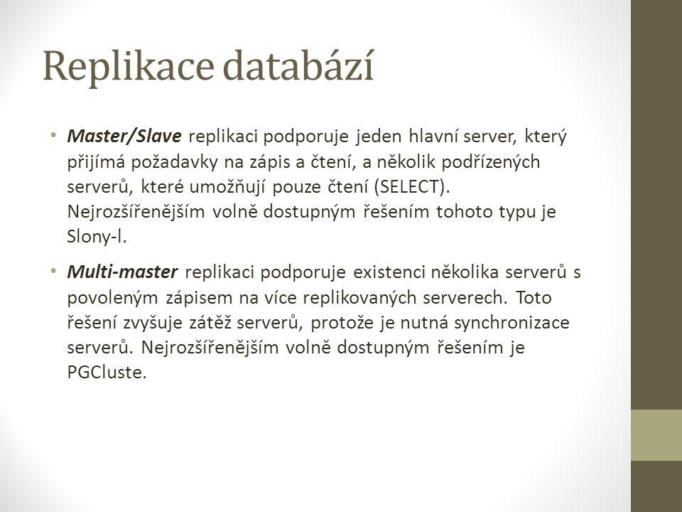 Replikace databází Master/Slave replikaci podporuje jeden hlavní server, který přijímá požadavky na zápis a čtení, a několik podřízených serverů, kter
