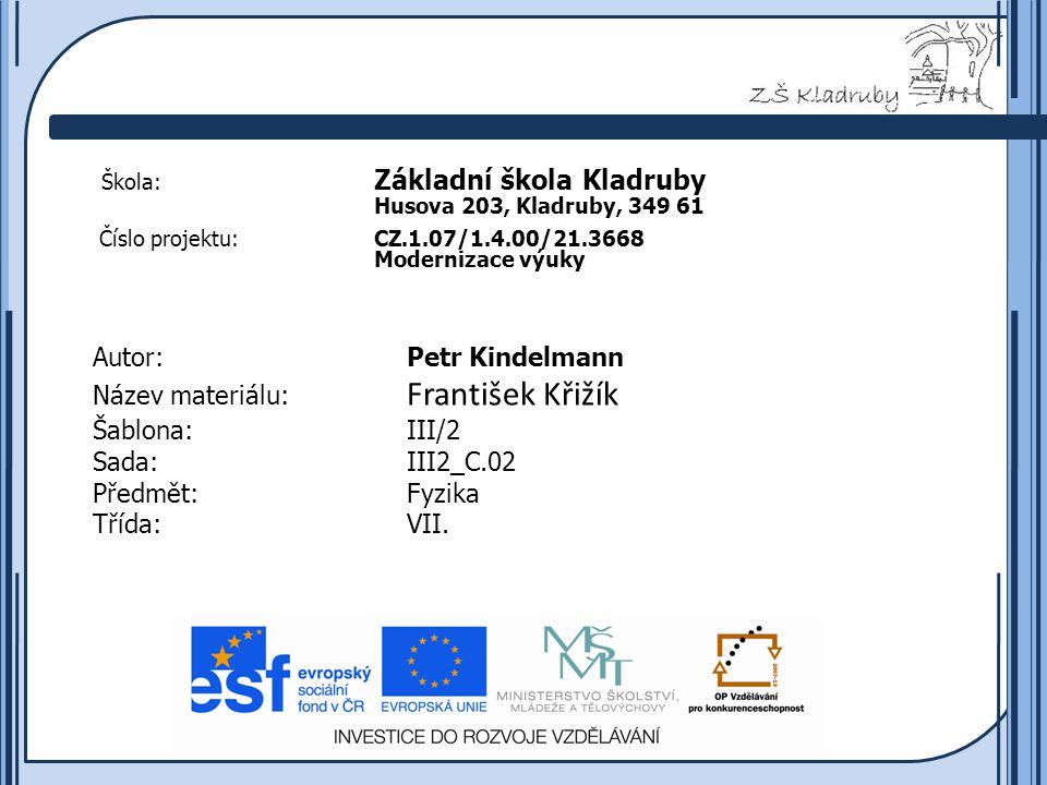Základní škola Kladruby 2011  Anotace: Předmětem tohoto výukového materiálu je František Křižík.