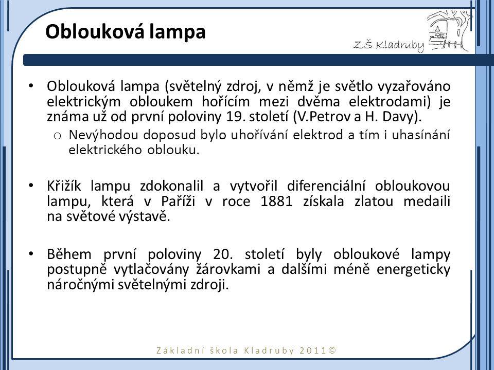 Základní škola Kladruby 2011  Oblouková lampa Oblouková lampa (světelný zdroj, v němž je světlo vyzařováno elektrickým obloukem hořícím mezi dvěma elektrodami) je známa už od první poloviny 19.