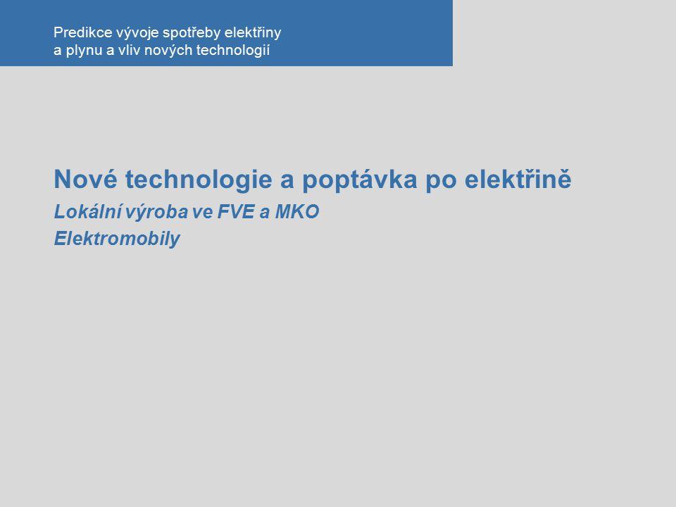 Nové technologie a poptávka po elektřině Lokální výroba ve FVE a MKO Elektromobily Predikce vývoje spotřeby elektřiny a plynu a vliv nových technologi