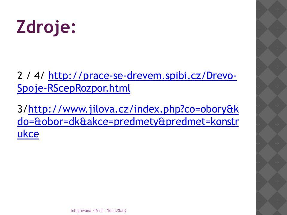 Zdroje: 2 / 4/ http://prace-se-drevem.spibi.cz/Drevo- Spoje-RScepRozpor.htmlhttp://prace-se-drevem.spibi.cz/Drevo- Spoje-RScepRozpor.html 3/http://www