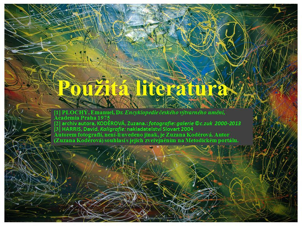 Použitá literatura [1] PLOCHÝ, Emanuel, Dr. Encyklopedie českého výtvarného umění, Academia Praha 1975 [2] archiv autora, KODĚROVÁ, Zuzana.: fotografi