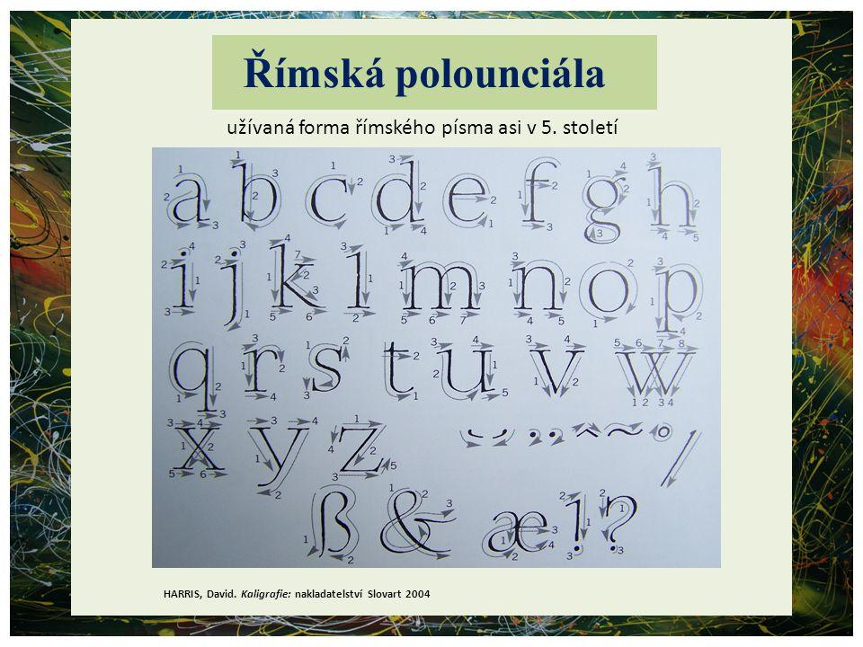 Římská polounciála užívaná forma římského písma asi v 5. století HARRIS, David. Kaligrafie: nakladatelství Slovart 2004
