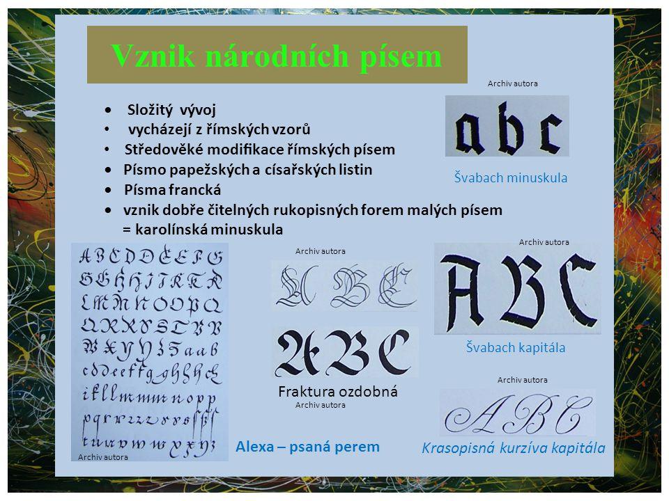 Vznik národních písem Složitý vývoj vycházejí z římských vzorů Středověké modifikace římských písem Písmo papežských a císařských listin Písma francká