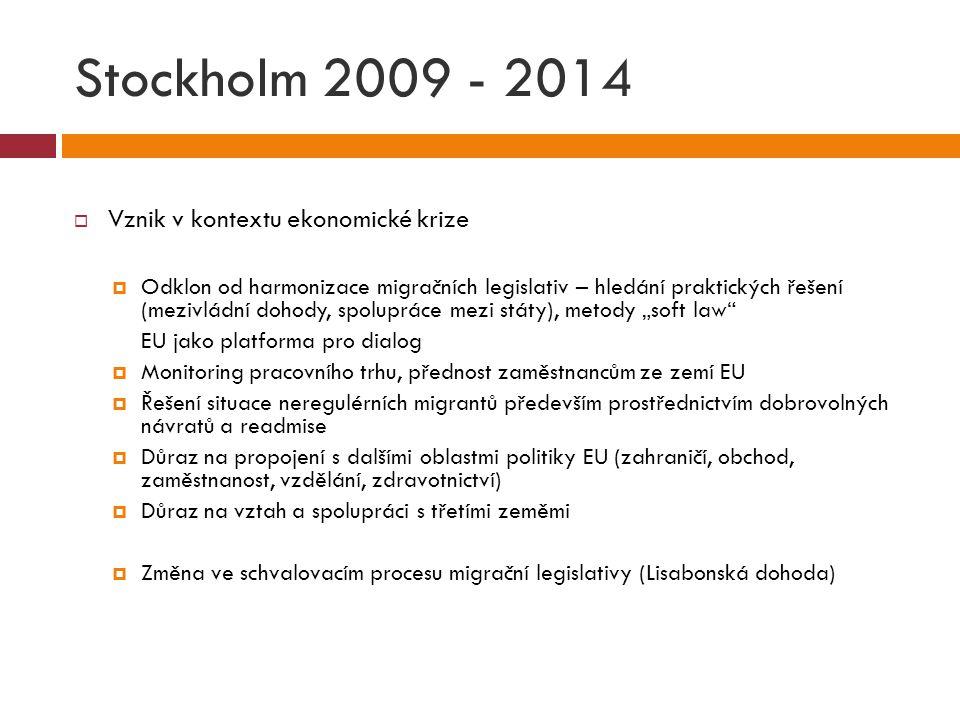 Stockholm 2009 - 2014  Vznik v kontextu ekonomické krize  Odklon od harmonizace migračních legislativ – hledání praktických řešení (mezivládní dohod