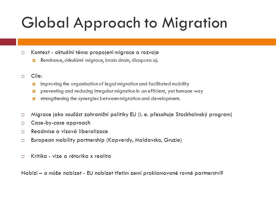 Global Approach to Migration  Kontext - aktuální téma propojení migrace a rozvoje  Remitance, cirkulární migrace, brain drain, diaspora aj.  Cíle: