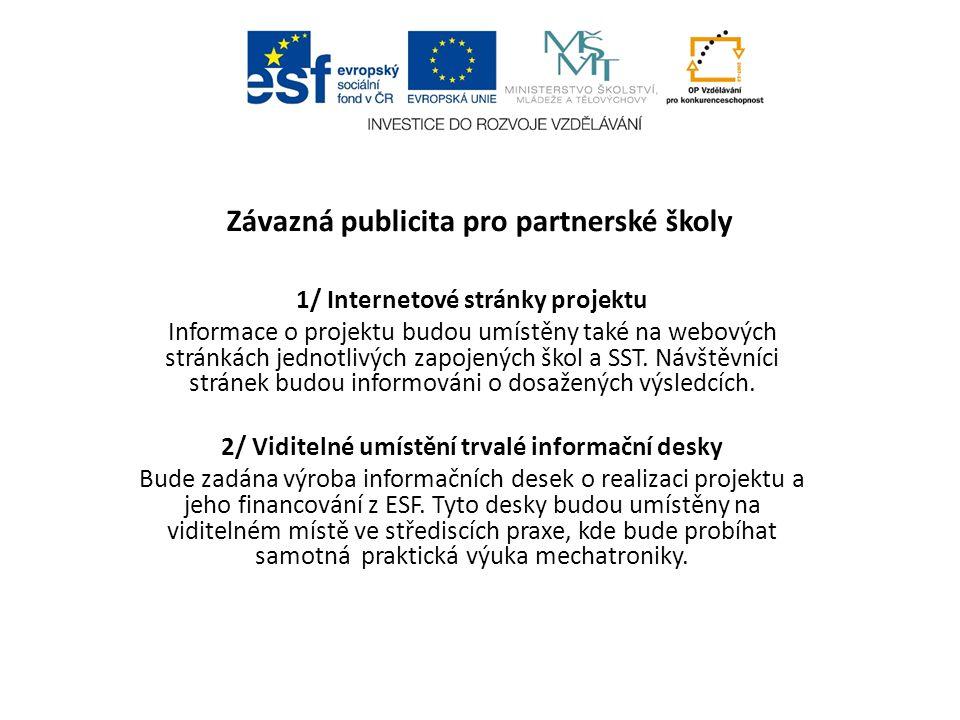 Závazná publicita pro partnerské školy 1/ Internetové stránky projektu Informace o projektu budou umístěny také na webových stránkách jednotlivých zapojených škol a SST.