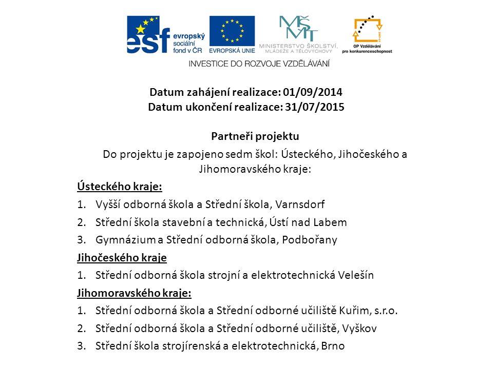 Datum zahájení realizace: 01/09/2014 Datum ukončení realizace: 31/07/2015 Partneři projektu Do projektu je zapojeno sedm škol: Ústeckého, Jihočeského